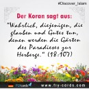 """The Qur'an states: """"Indeed, those who have believed and done righteous deeds – they will have the Gardens of Paradise as a lodging.""""(18:107)"""