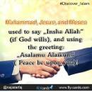 Muhammad, Jesus, and Mosesused to say'Insha Allah'(if God wills), and using the greeting:   'Asalamu Alaikum' ( Peace be upon you)!