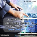 A Muslim means a person who submits his or her will to the one true God (Allah).