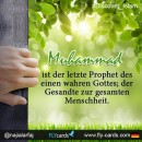 Muhammad is the last Prophet of the one true God (Allah); the Messenger to all mankind.