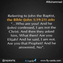 "Referring to John the Baptist, the Bible (John 1:19-21) asks, ""…Who are you? And he (John) confessed, I am not the Christ. And then they asked him, What then? Are you Elijah? And he said, I am not."