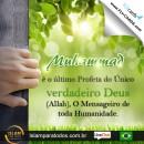 Muhammad é o último Profeta do Único verdadeiro Deus(Allah), O Mensageiro de toda Humanidade.