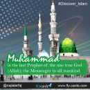 Muhammad is the last Prophet of the one true God (Allah); the Messenger toall mankind.