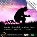 Islam significa submissão à vontade do Único verdadeiro Deus(Allah), O Criador.