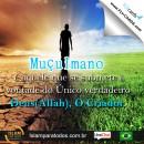 Muçulmano é aquele que se submete à vontade do Único verdadeiro Deus(Allah), O Criador.