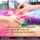 Islam encourages us to help, feed, and support the weak, the poor, the needy, and the disabled.