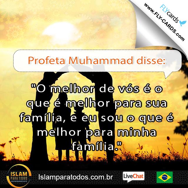 """Profeta Muhammad disse: """"O melhor de vós é o que é melhor para sua família, e eu sou o que é melhor para minha família."""""""