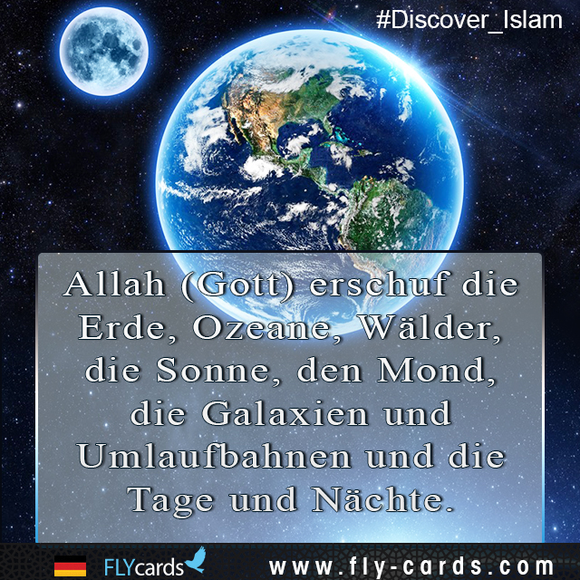 Allah (God) created the earth, oceans, forests, the sun, the moon, the galaxies and orbits, and the days and nights.