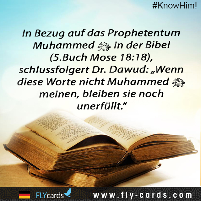"In reference to the prophecy about Muhammad in the Bible (Deut. 18:18), Dr. Dawud concludes: ""If these words do not apply to Muhammad, they still remain unfulfilled""."