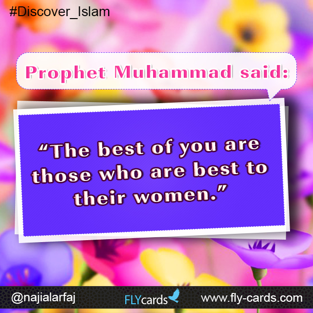 "Prophet Muhammad said:  ""The best of you are those who are best to their women."""