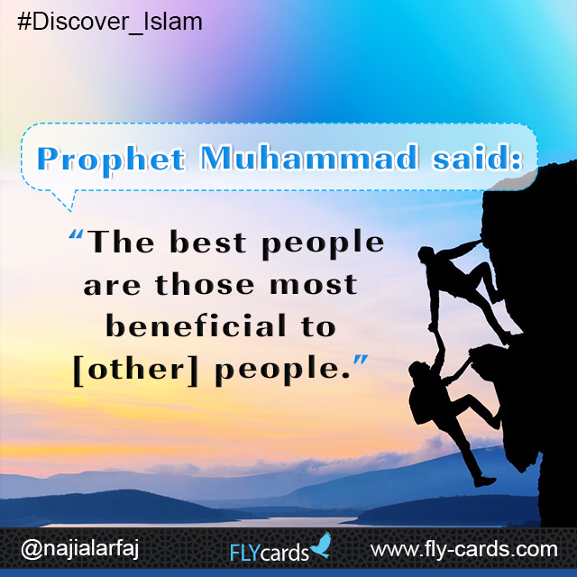 "Prophet Muhammad said:  ""The best people are those most beneficial to [other] people."""