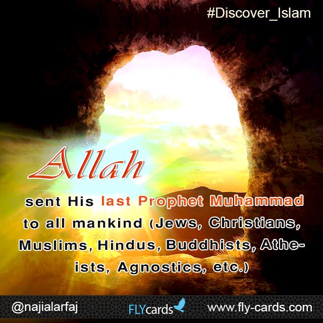 Allah sent His last Prophet Muhammad to all mankind (Jews, Christians, Muslims, Hindus, Buddhists, Atheists, Agnostics, etc.)