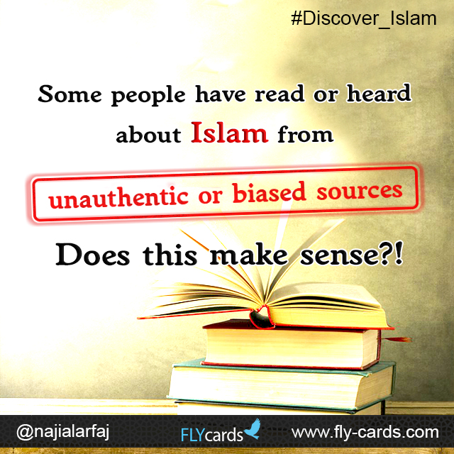 Some people have read or heard about Islam from unauthentic or biased sources. Does this make sense?!