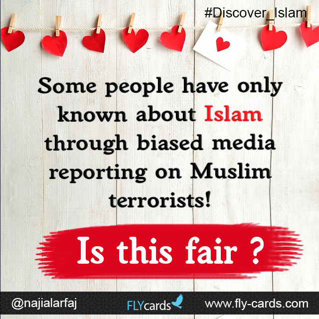 Some people have only known about Islam through biased media reporting on Muslim terrorists only! Is this fair?
