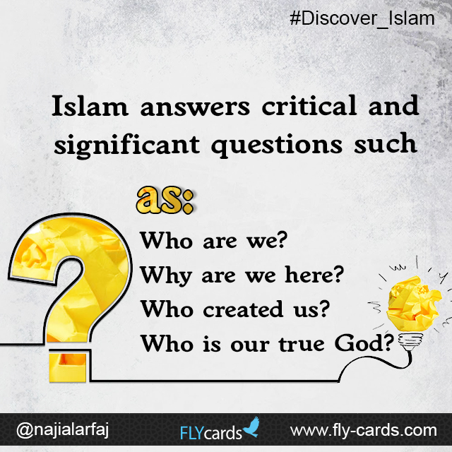 Islam answers critical and significant questions such as: Who are we? Why are we here? Who created us? Who is our true God?