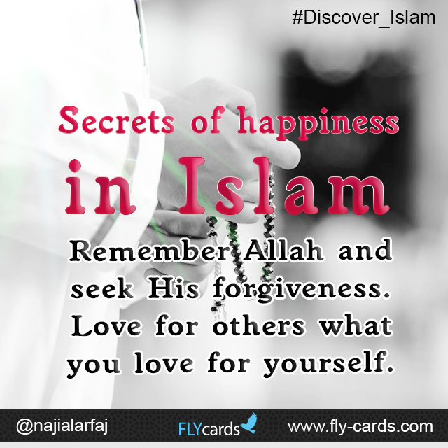 Secrets of happiness in Islam: Remember Allah and seek His forgiveness. Love for others what you love for yourself.