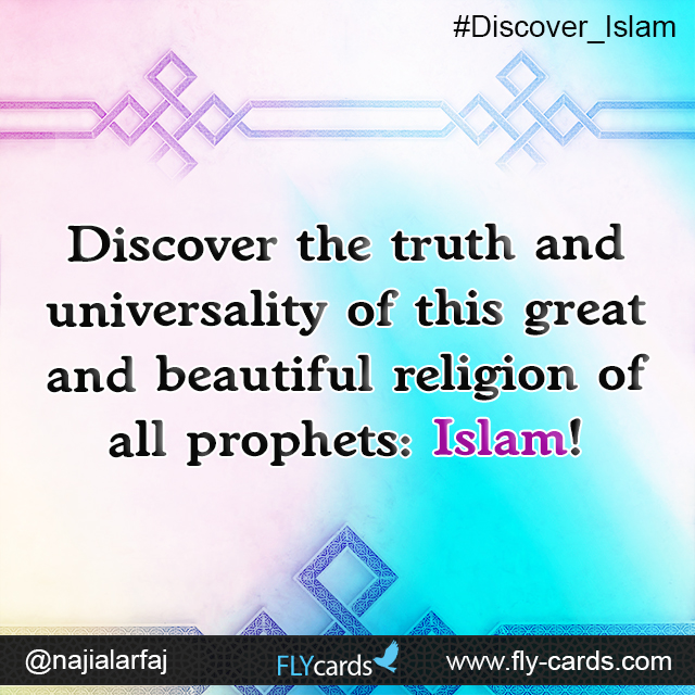 Discover the truthand universality of this great and beautiful religion of all prophets: Islam!