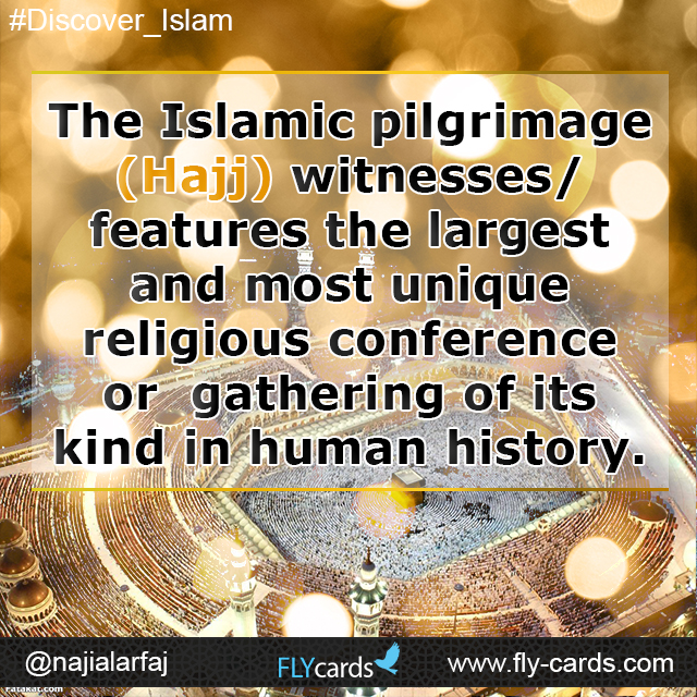 The Islamic pilgrimage (Hajj) witnesses/features the large stand most unique religious conference or gathering of its kind in human history.