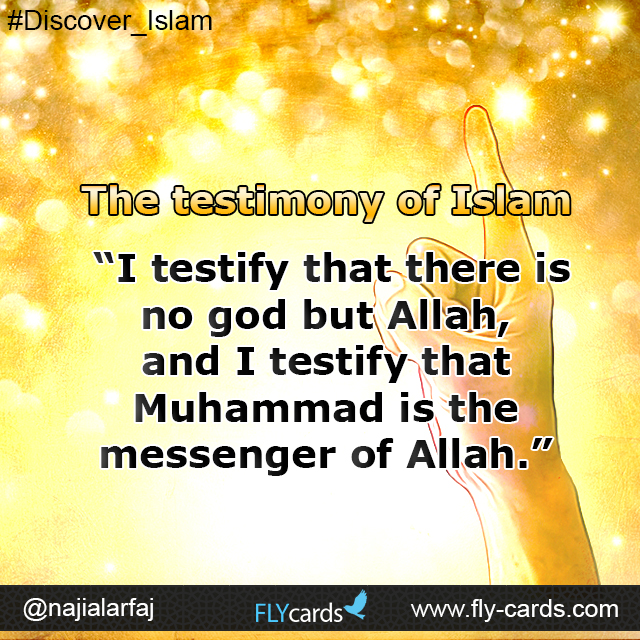 """The testimony of Islam: """"I testify that there is no god but Allah, and I testify that Muhammad is the messenger of Allah."""""""