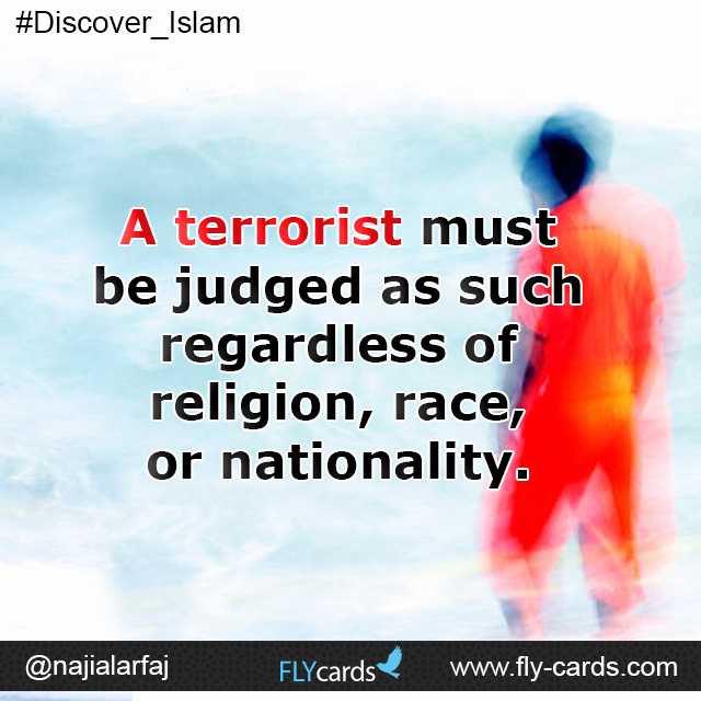A terrorist must be judged as such regardless of religion, race, or nationality.