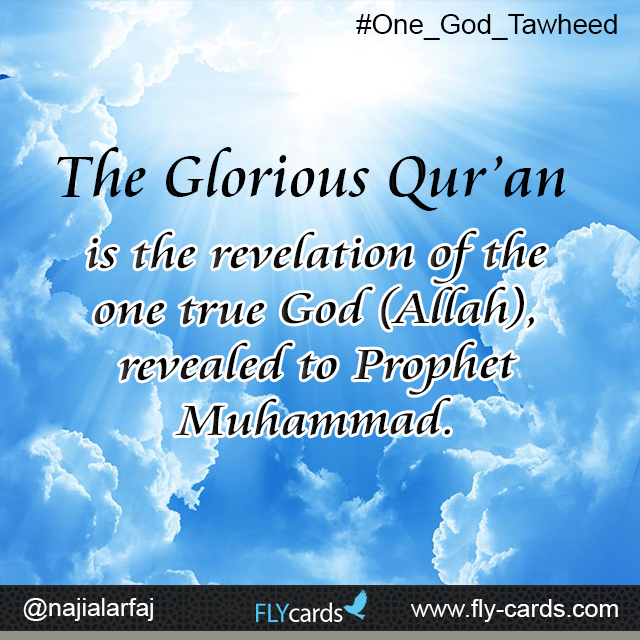 The Glorious Qur'an is the revelation of the one true God (Allah), revealed to Prophet Muhammad