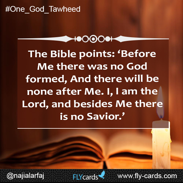 The Bible points: 'Before Me there was no God formed, And there will be none after Me. I, I am the Lord, and besides Me there is no Savior.'