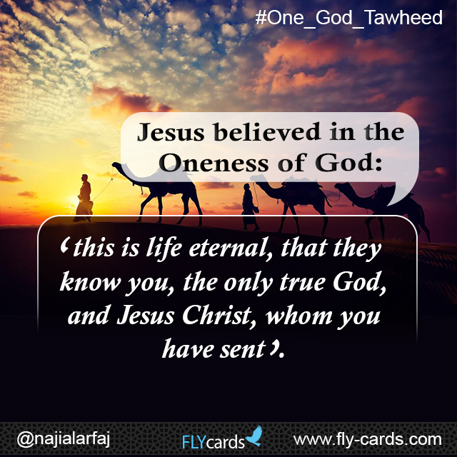 Jesus believed in the Oneness of God: '…this is life eternal, that they know you, the only true God, and Jesus Christ, whom you have sent'.