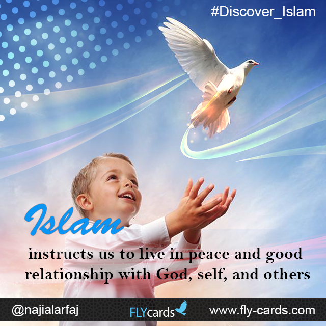 Islam instructs us to live in peace and good relationship with God, self, and others.