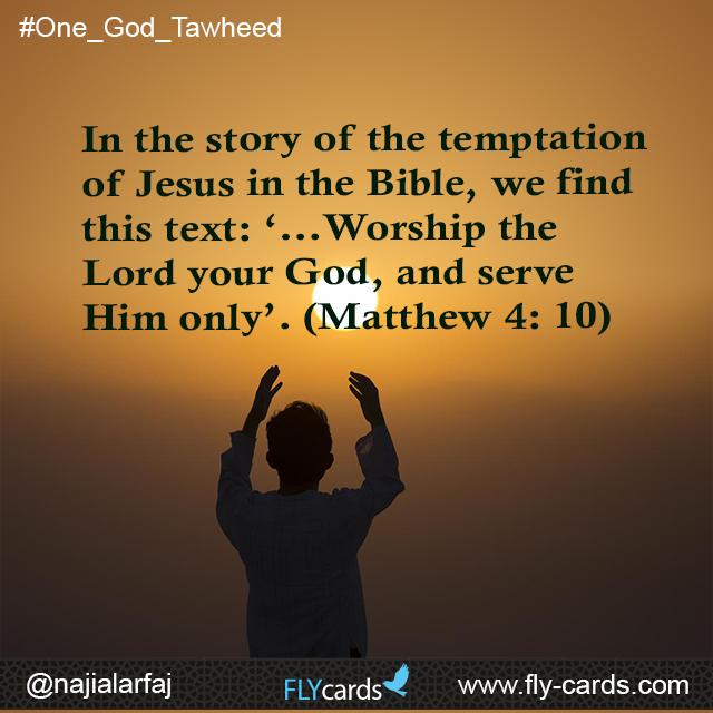 In the story of the temptation of Jesus in the Bible, we find this text: '…Worship the Lord your God, and serve Him only'. (Matthew 4: 10)