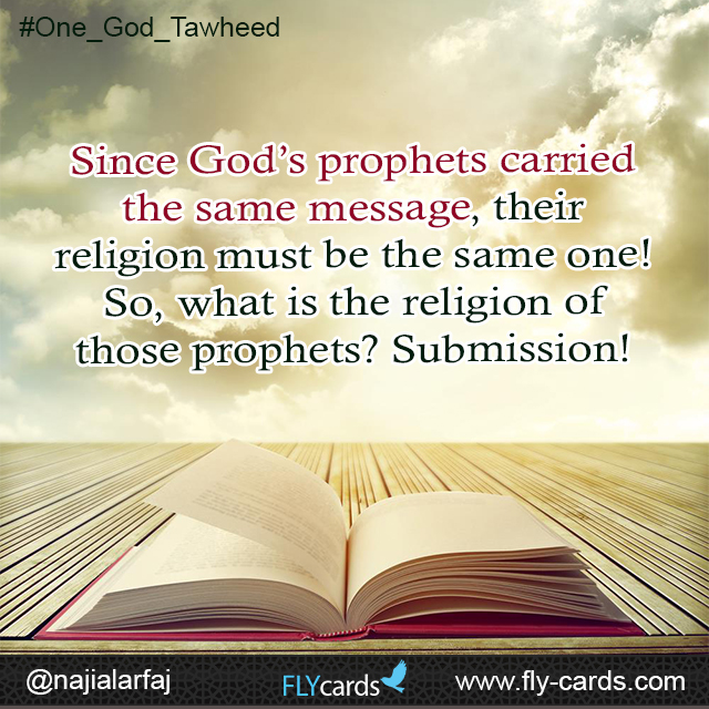 Since God's prophets carried the same message, their religion must be the same one! So, what is the religion of those prophets? Submission!