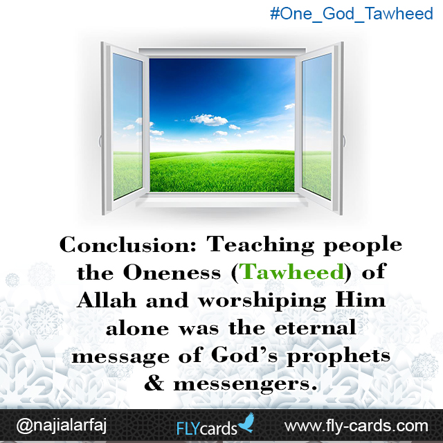Conclusion teaching people the oneness tawheed of allah and worshiping him alone was the eternal messege of Gods prophets
