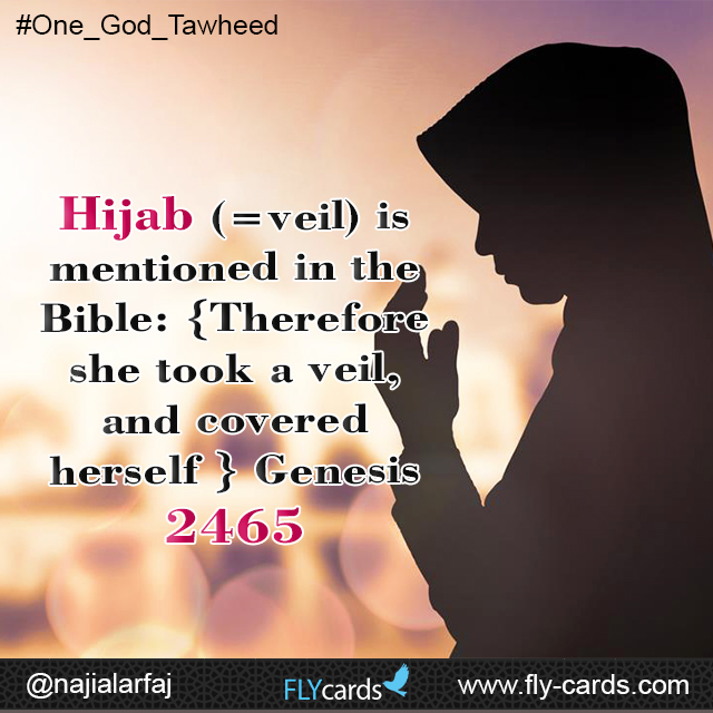 Hijab (=veil) is mentioned in the Bible: {Therefore she took a veil, and covered herself} Genesis 2465