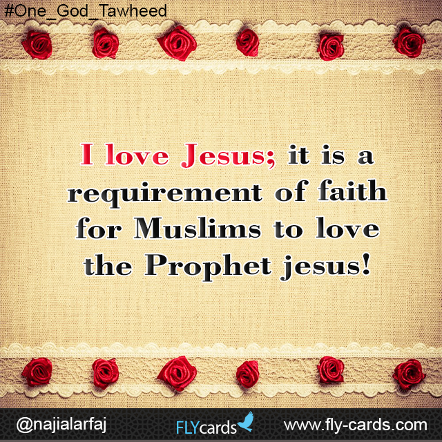 I love Jesus; it is a requirement of faith for Muslims to love the Prophet jesus!