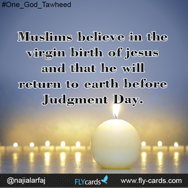 Muslims believe in the virgin birth of jesus and that he will return to earth before Judgment Day.