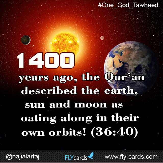 1400 years ago, the Qur'an described the earth, sun and moon as floating along in their own orbits! (36:40)
