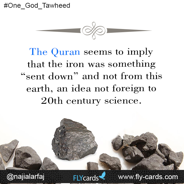 "The Quran seems to imply that the iron was something ""sent down"" and not from this earth, an idea not foreign to 20th century science."