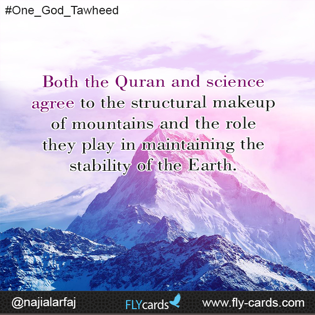 Both the Quran and science agree to the structural makeup of mountains and the role they play in maintaining the stability of the Earth.
