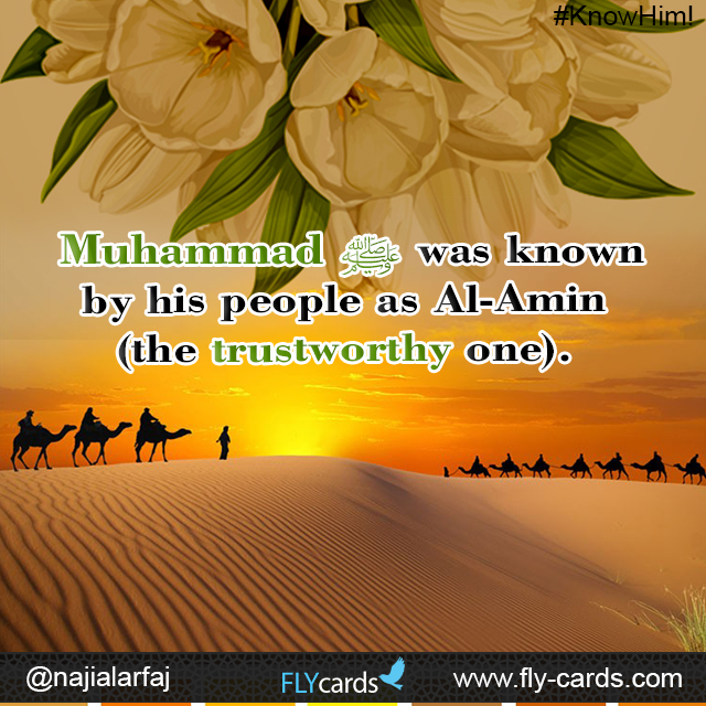 Muhammad was known by his people as Al-Amin (the trustworthy one).