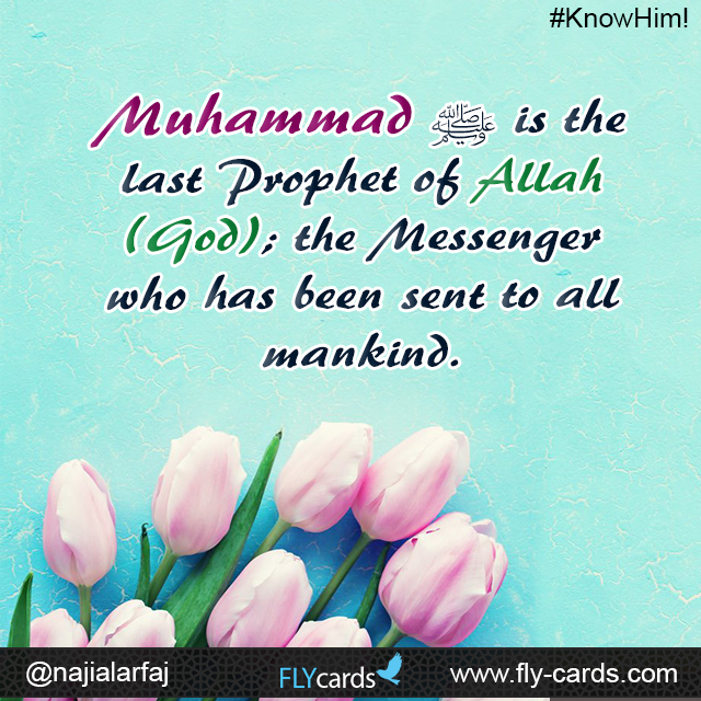 Muhammad is the last Prophet of Allah (God); the Messenger who has been sent to all mankind.