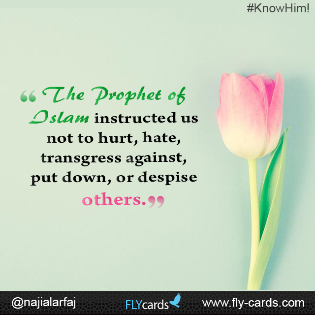 The prophet of islam instructed us not to hurt hate transgress against put down or despise others
