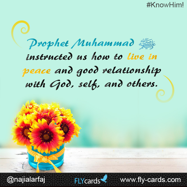 Prophet Muhammad  instructed how to live in peace and good relationship with God , self & others .