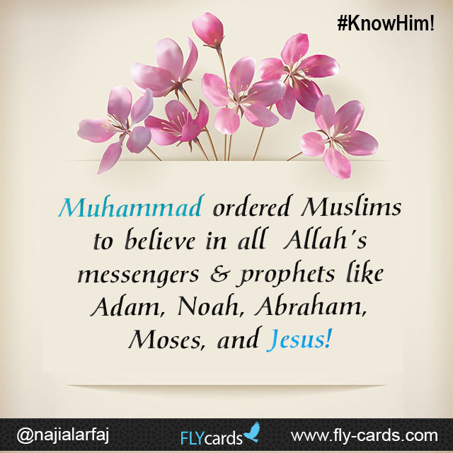 Muhammad ordered Muslims to believe in all Allah's messengers & prophets like Adam, Noah, Abraham, Moses, and Jesus!