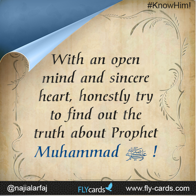 With an open mind and sincere heart, honestly try to find out the truth about Prophet Muhammad!