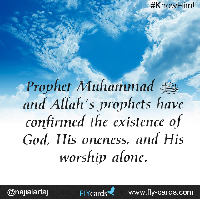 Prophet Muhammad and Allah's prophets have confirmed the existence of God, His oneness, and His worship alone.