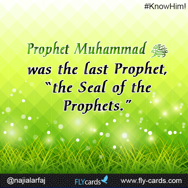 "Muhammad was the last Prophet, ""the Seal of the Prophets."""