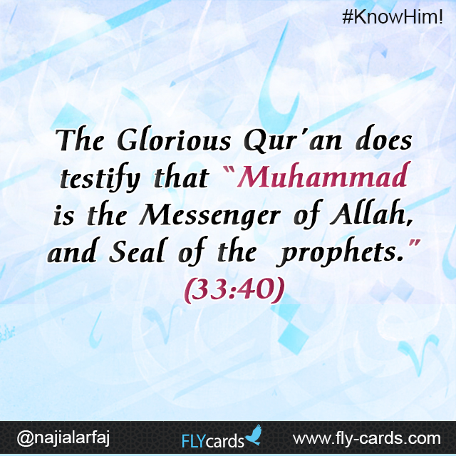 """The Glorious Qur'an does testify that """"Muhammad is the Messenger of Allah, and Seal of the prophets."""" (33:40)"""