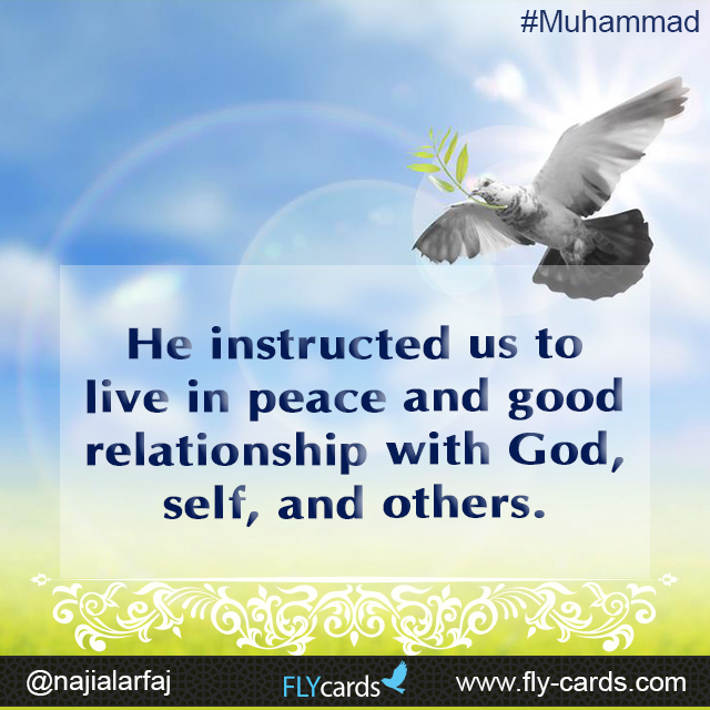 He instructed us to live in peace and good relationship with God, self, and others.  #Muhammad