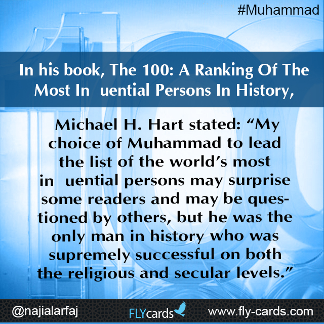 "In his book, The 100: A Ranking Of The Most Influential Persons In History, Michael H. Hart stated: ""My choice of Muhammad to lead the list of the world's"