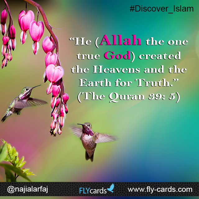 """""""He (Allah the one true God) created the Heavens and the Earth for Truth.""""  (The Quran 39: 5)"""