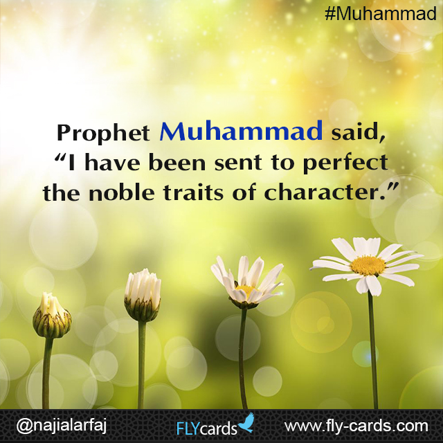 """Prophet Muhammad said, """"I have been sent to perfect the noble traits of character."""""""